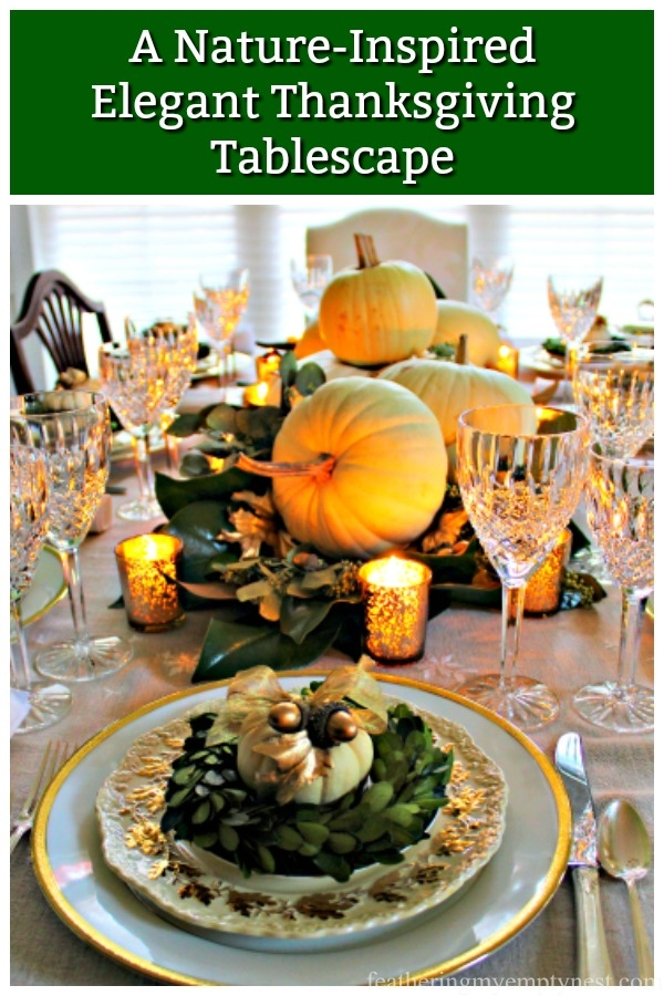 How to use natural elements including pumpkins, magnolia leaves, seeded eucalyptus, and acorns to create a serene nature-inspired elegant Thanksgiving Tablescape. #Thanksgivingtablescape, #Thanksgivingtable, #ElegantThanksgiving, #NaturalThanksgiving, #ThanksgivingIdeas